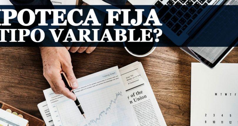 ¿Qué hipoteca elegir en 2021? ¿Fija o variable?